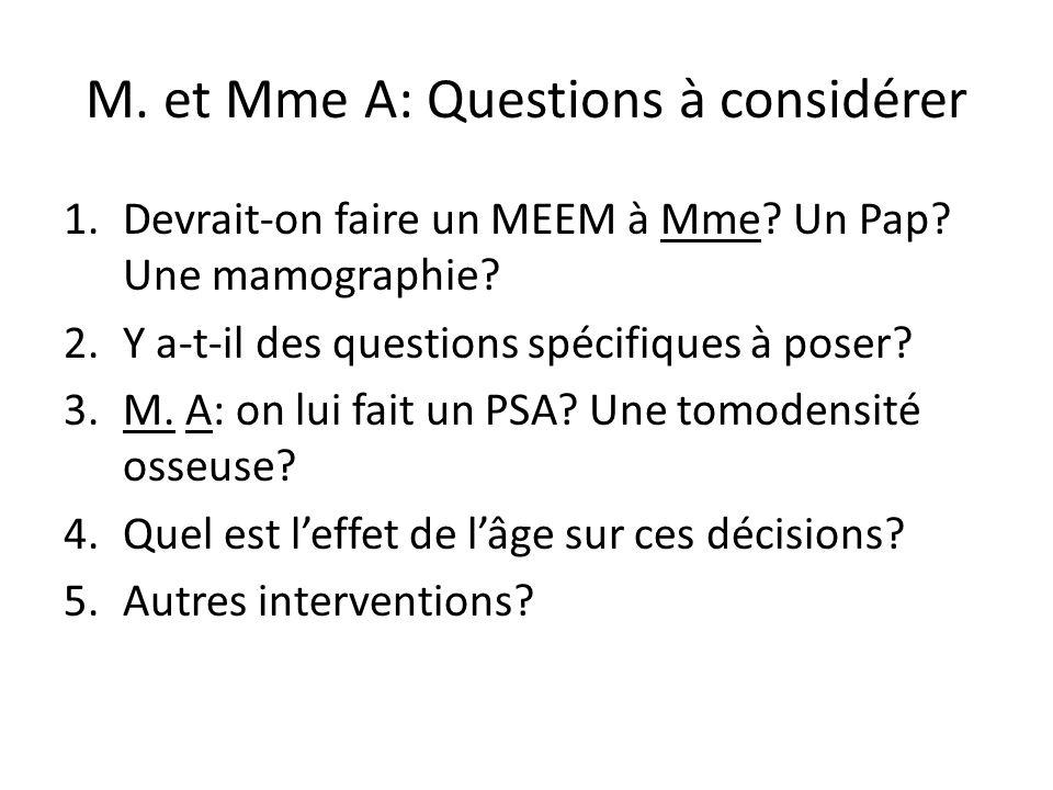 M. et Mme A: Questions à considérer 1.Devrait-on faire un MEEM à Mme? Un Pap? Une mamographie? 2.Y a-t-il des questions spécifiques à poser? 3.M. A: o