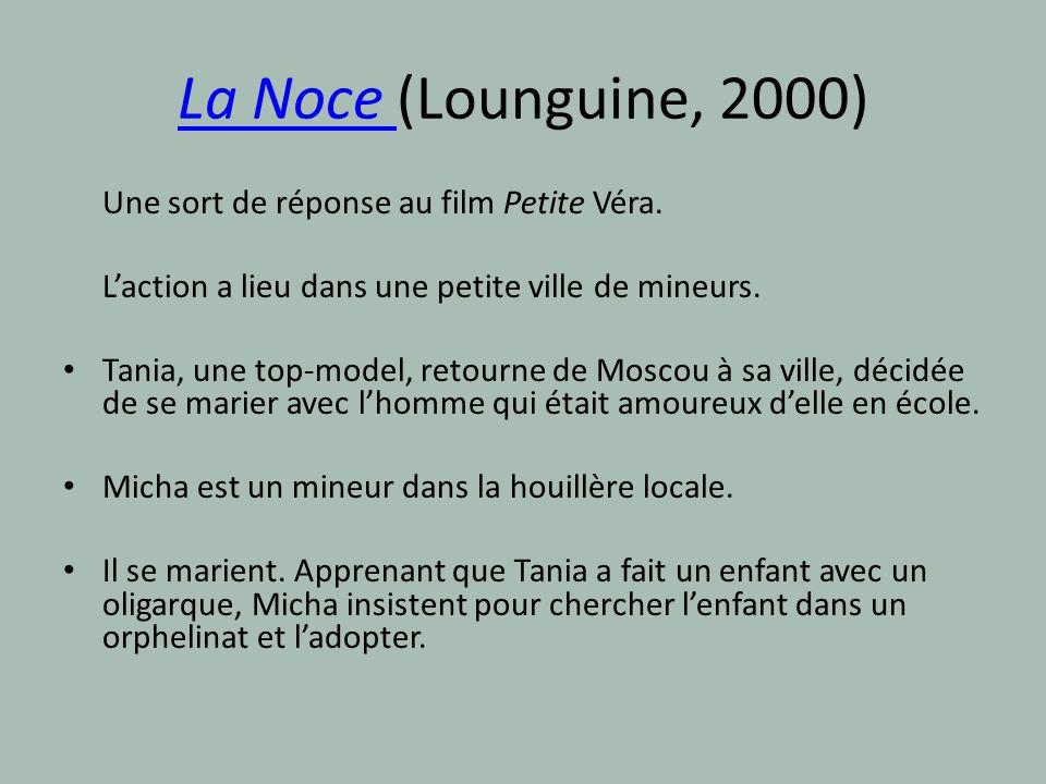La Noce La Noce (Lounguine, 2000) Une sort de réponse au film Petite Véra. Laction a lieu dans une petite ville de mineurs. Tania, une top-model, reto