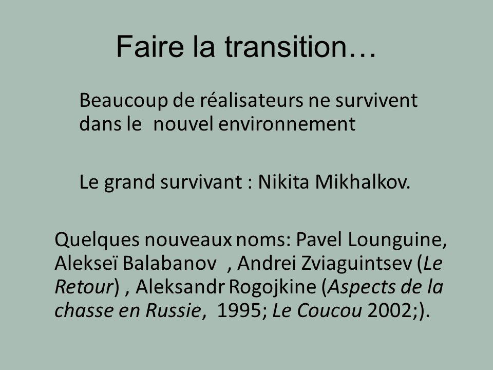Faire la transition… Beaucoup de réalisateurs ne survivent dans le nouvel environnement Le grand survivant : Nikita Mikhalkov. Quelques nouveaux noms: