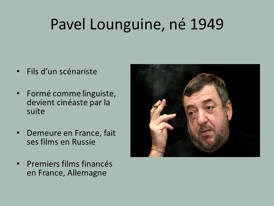 Pavel Lounguine, né 1949 Fils dun scénariste Formé comme linguiste, devient cinéaste par la suite Demeure en France, fait ses films en Russie Premiers