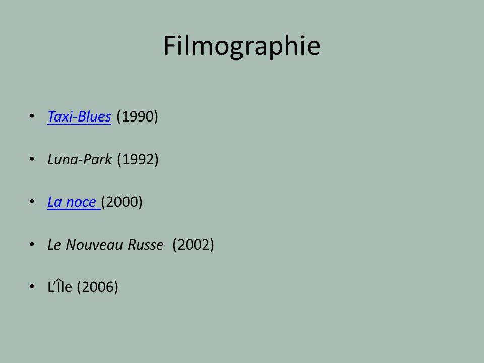 Filmographie Taxi-Blues (1990) Taxi-Blues Luna-Park (1992) La noce (2000) La noce Le Nouveau Russe (2002) LÎle (2006)