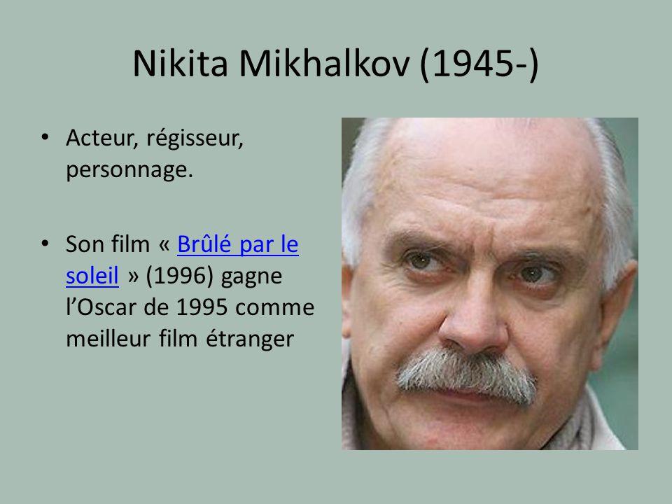 Nikita Mikhalkov (1945-) Acteur, régisseur, personnage. Son film « Brûlé par le soleil » (1996) gagne lOscar de 1995 comme meilleur film étrangerBrûlé