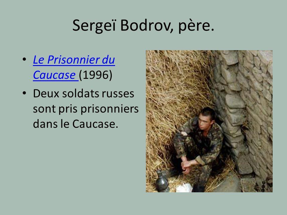 Sergeï Bodrov, père. Le Prisonnier du Caucase (1996) Le Prisonnier du Caucase Deux soldats russes sont pris prisonniers dans le Caucase.