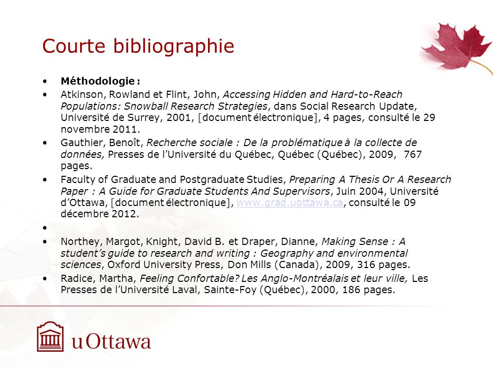 Courte bibliographie Méthodologie : Atkinson, Rowland et Flint, John, Accessing Hidden and Hard-to-Reach Populations: Snowball Research Strategies, dans Social Research Update, Université de Surrey, 2001, [document électronique], 4 pages, consulté le 29 novembre 2011.