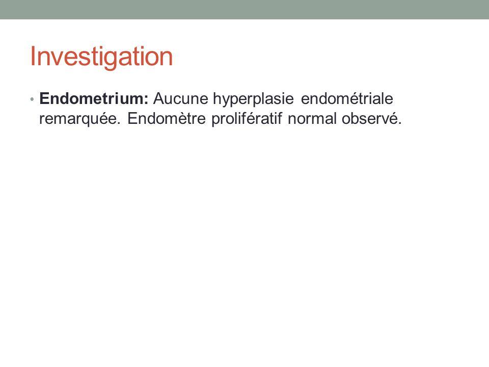 Endometrium: Aucune hyperplasie endométriale remarquée. Endomètre prolifératif normal observé.