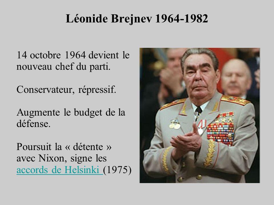 Léonide Brejnev 1964-1982 14 octobre 1964 devient le nouveau chef du parti. Conservateur, répressif. Augmente le budget de la défense. Poursuit la « d