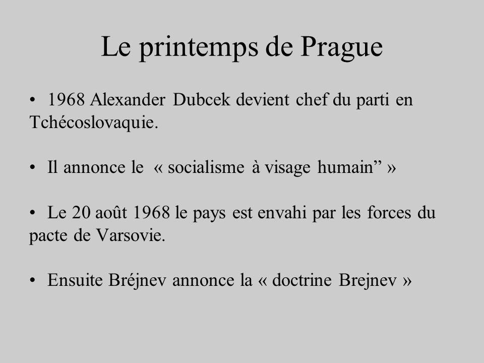 Le printemps de Prague 1968 Alexander Dubcek devient chef du parti en Tchécoslovaquie. Il annonce le « socialisme à visage humain » Le 20 août 1968 le