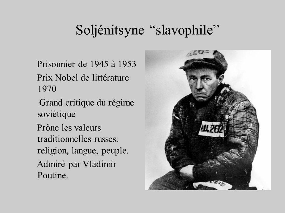 Soljénitsyne slavophile Prisonnier de 1945 à 1953 Prix Nobel de littérature 1970 Grand critique du régime soviètique Prône les valeurs traditionnelles