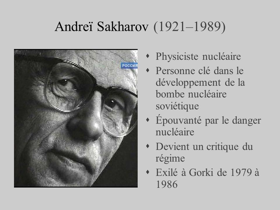 Andreï Sakharov (1921–1989) Physiciste nucléaire Personne clé dans le développement de la bombe nucléaire soviétique Épouvanté par le danger nucléaire