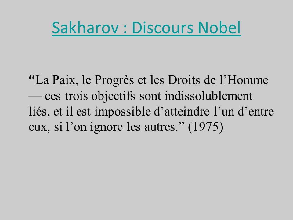 Sakharov : Discours Nobel La Paix, le Progrès et les Droits de lHomme ces trois objectifs sont indissolublement liés, et il est impossible datteindre