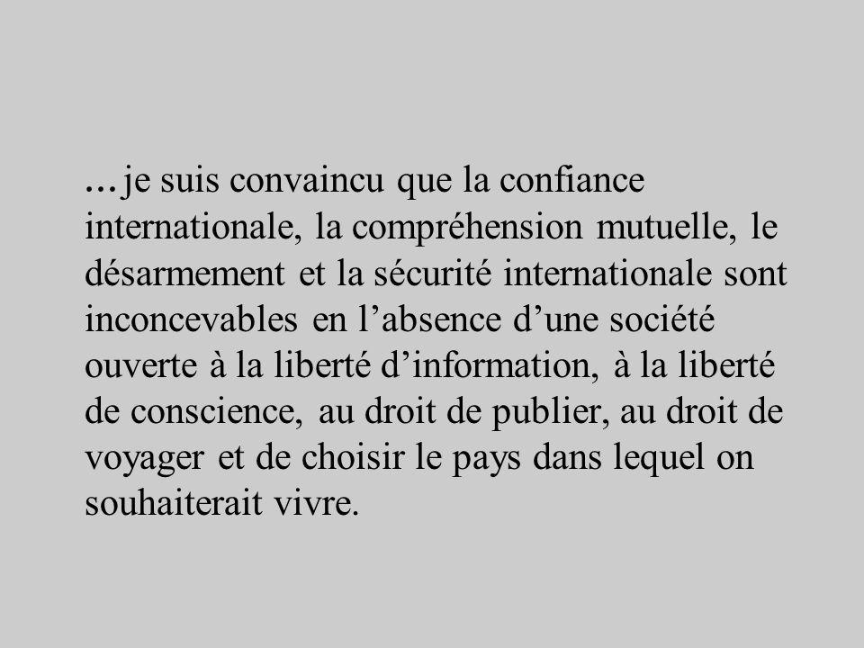 … je suis convaincu que la confiance internationale, la compréhension mutuelle, le désarmement et la sécurité internationale sont inconcevables en lab