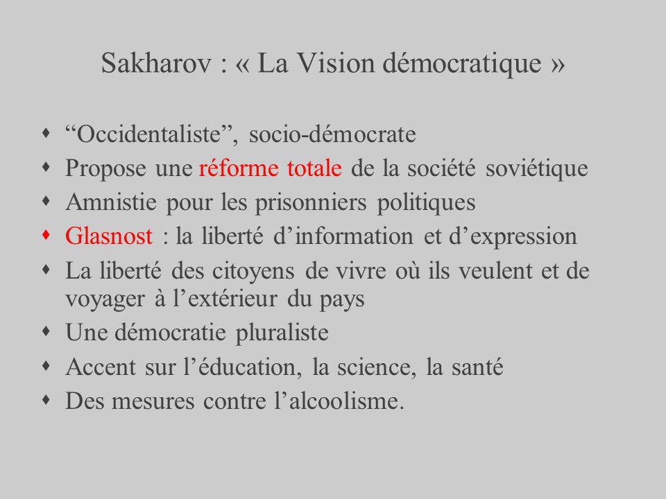 Sakharov : « La Vision démocratique » Occidentaliste, socio-démocrate Propose une réforme totale de la société soviétique Amnistie pour les prisonnier