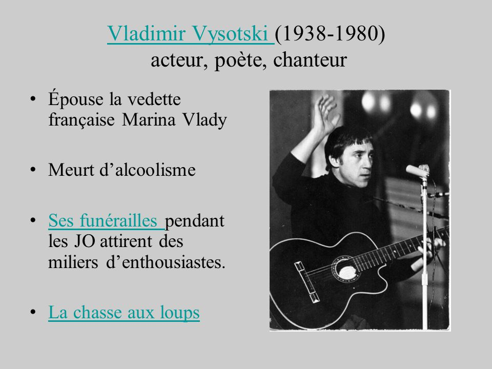 Vladimir Vysotski Vladimir Vysotski (1938-1980) acteur, poète, chanteur Épouse la vedette française Marina Vlady Meurt dalcoolisme Ses funérailles pen