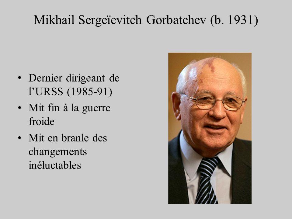 Mikhail Sergeïevitch Gorbatchev (b. 1931) Dernier dirigeant de lURSS (1985-91) Mit fin à la guerre froide Mit en branle des changements inéluctables