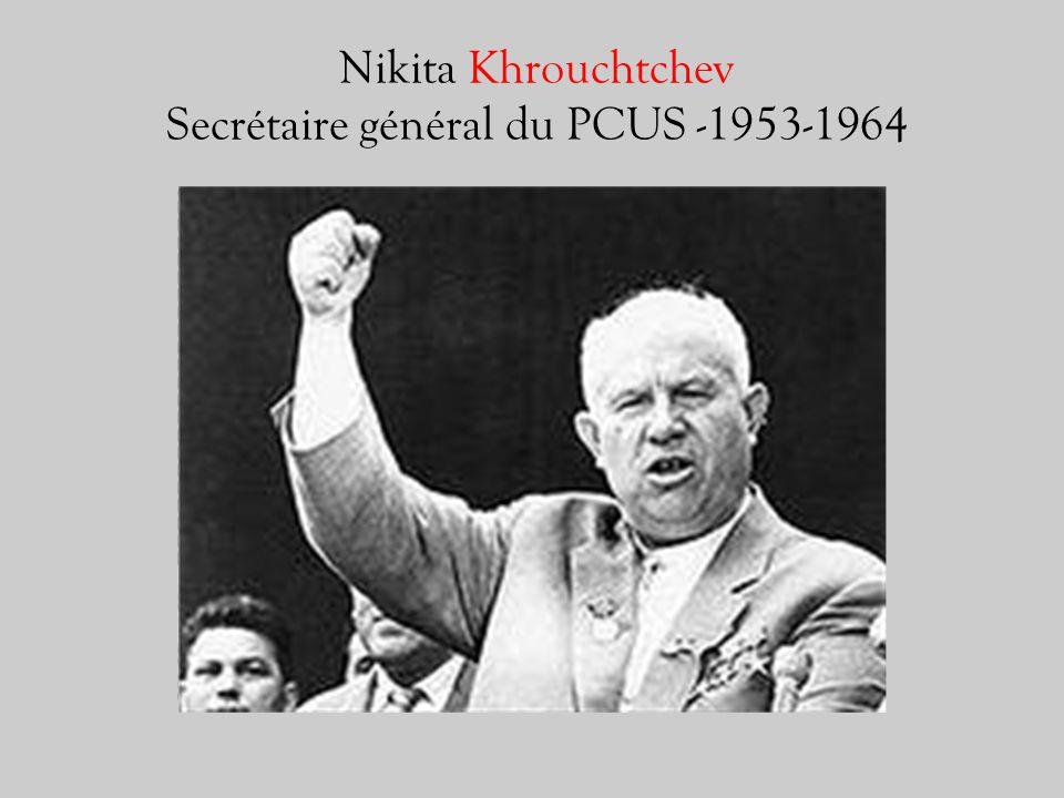 Nikita Khrouchtchev Secrétaire général du PCUS -1953-1964