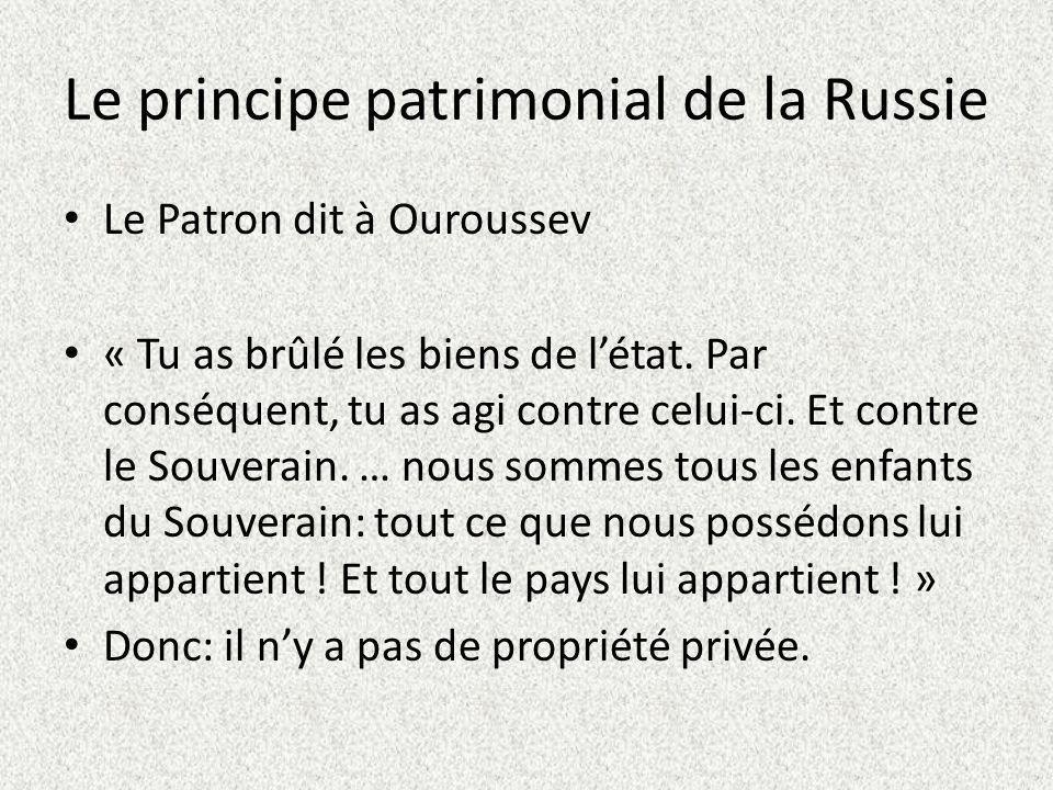 Le principe patrimonial de la Russie Le Patron dit à Ouroussev « Tu as brûlé les biens de létat.
