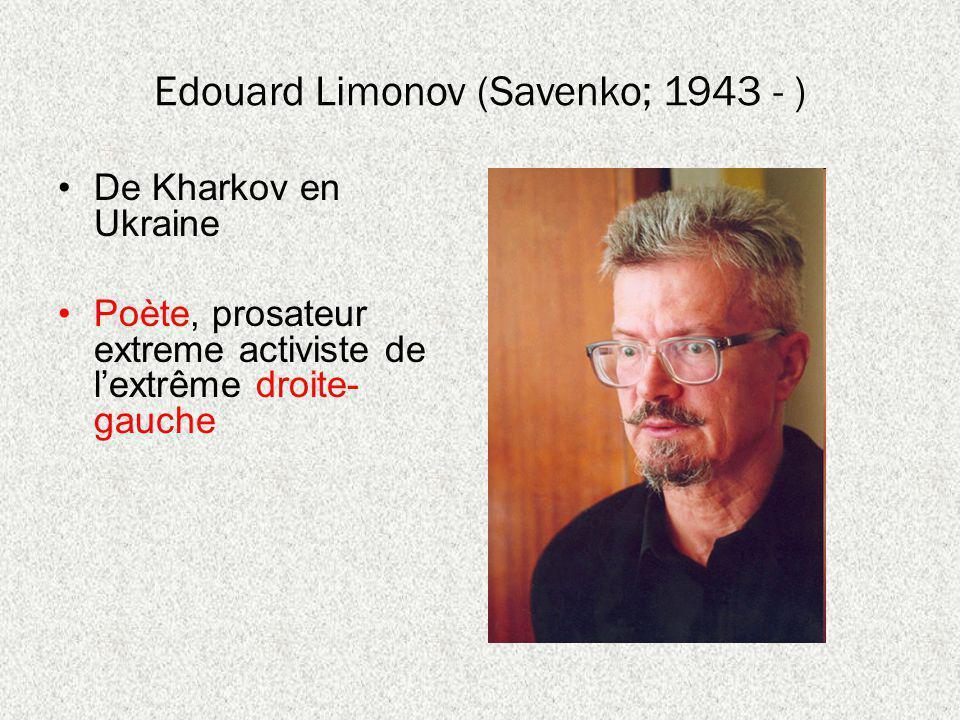 Edouard Limonov (Savenko; 1943 - ) De Kharkov en Ukraine Poète, prosateur extreme activiste de lextrême droite- gauche