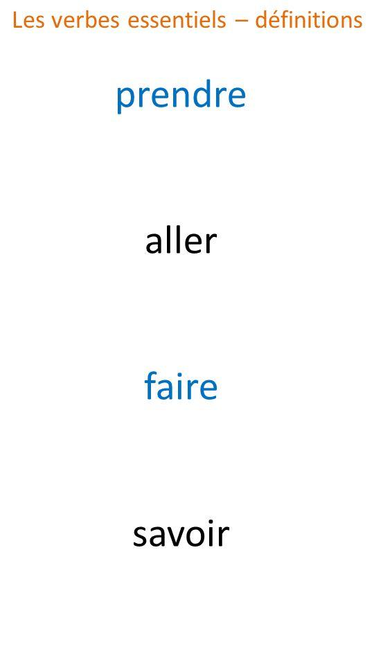 prendre aller faire savoir Les verbes essentiels – définitions