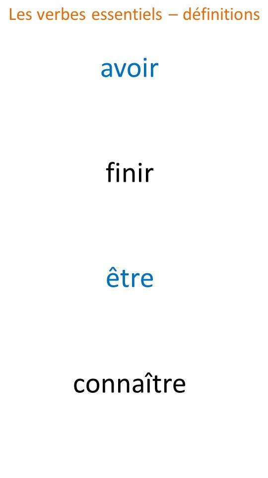 avoir finir être connaître Les verbes essentiels – définitions