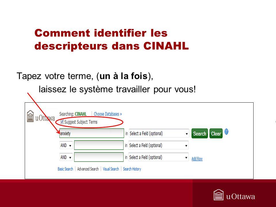 Comment identifier les descripteurs dans CINAHL Tapez votre terme, (un à la fois), laissez le système travailler pour vous!
