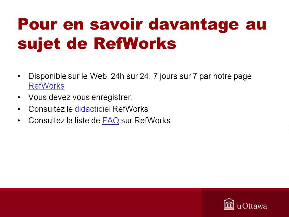 Pour en savoir davantage au sujet de RefWorks Disponible sur le Web, 24h sur 24, 7 jours sur 7 par notre page RefWorks RefWorks Vous devez vous enregistrer.
