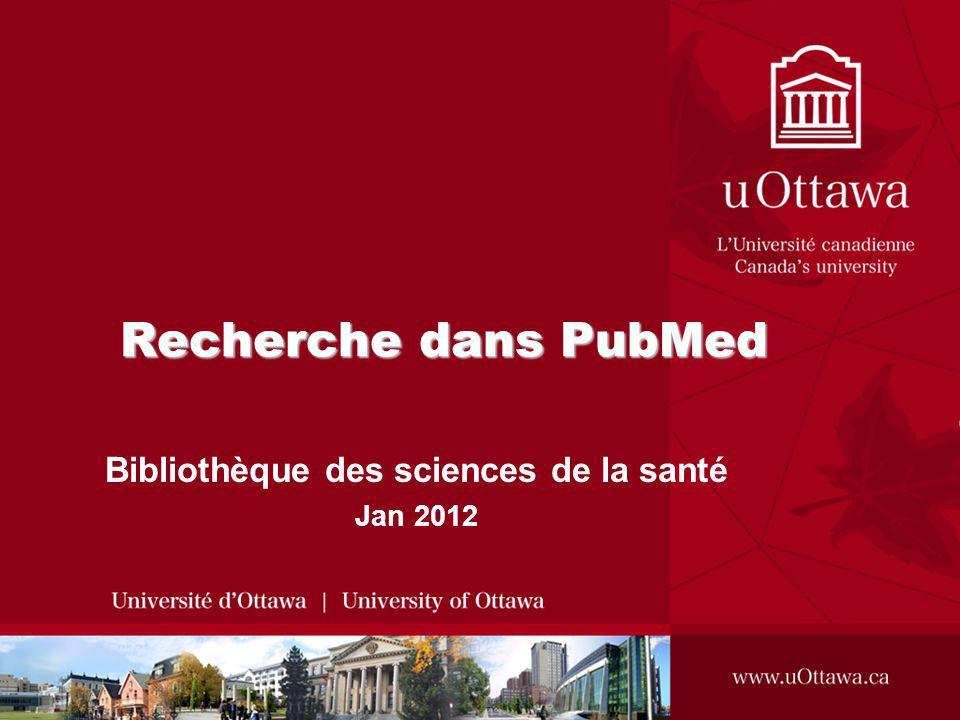 Recherche dans PubMed Bibliothèque des sciences de la santé Jan 2012