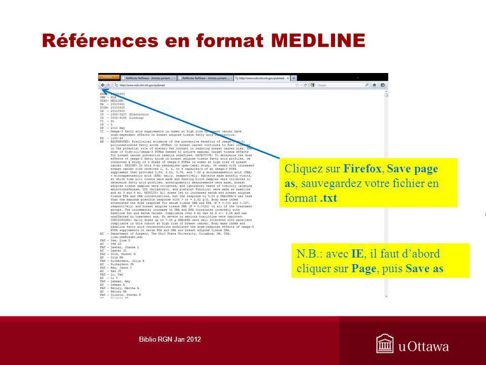 Références en format MEDLINE Cliquez sur Firefox, Save page as, sauvegardez votre fichier en format.txt N.B.: avec IE, il faut dabord cliquer sur Page, puis Save as Biblio RGN Jan 2012