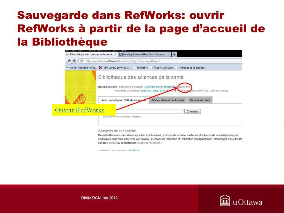Sauvegarde dans RefWorks: ouvrir RefWorks à partir de la page daccueil de la Bibliothèque Ouvrir RefWorks Biblio RGN Jan 2012