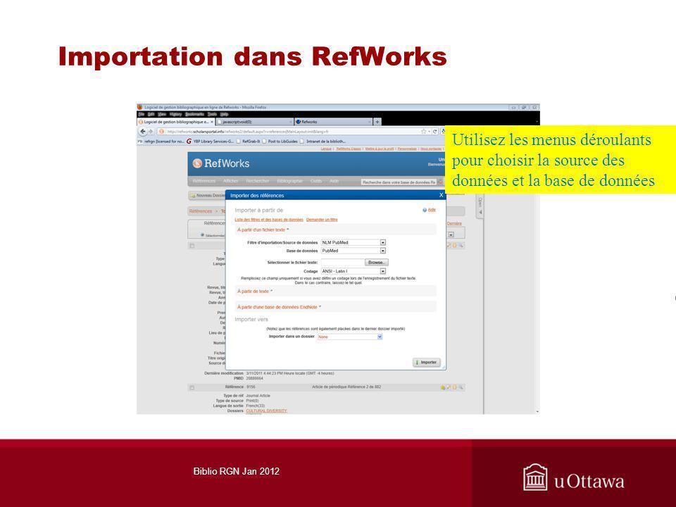 Importation dans RefWorks Utilisez les menus déroulants pour choisir la source des données et la base de données Biblio RGN Jan 2012