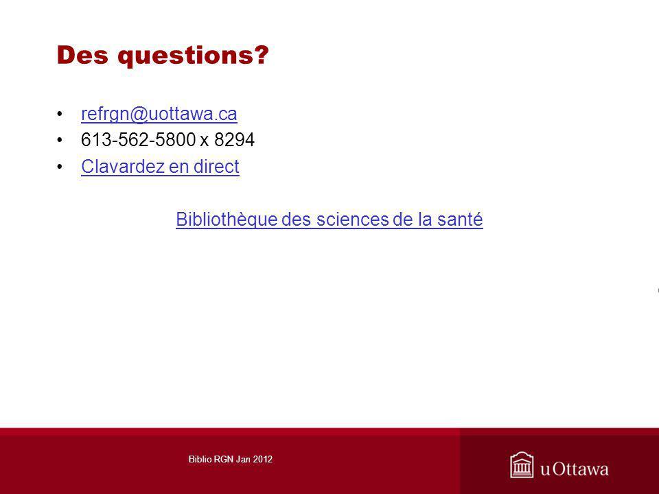 Des questions? refrgn@uottawa.carefrgn@uottawa.ca 613-562-5800 x 8294 Clavardez en direct Bibliothèque des sciences de la santé Biblio RGN Jan 2012
