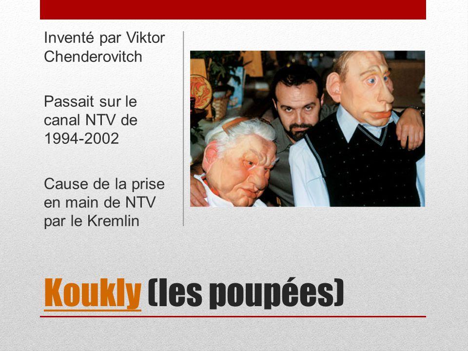 KouklyKoukly (les poupées) Inventé par Viktor Chenderovitch Passait sur le canal NTV de 1994-2002 Cause de la prise en main de NTV par le Kremlin