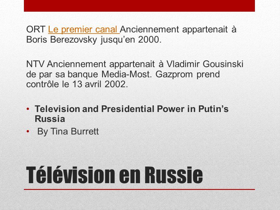 Télévision en Russie ORT Le premier canal Anciennement appartenait à Boris Berezovsky jusquen 2000.Le premier canal NTV Anciennement appartenait à Vla