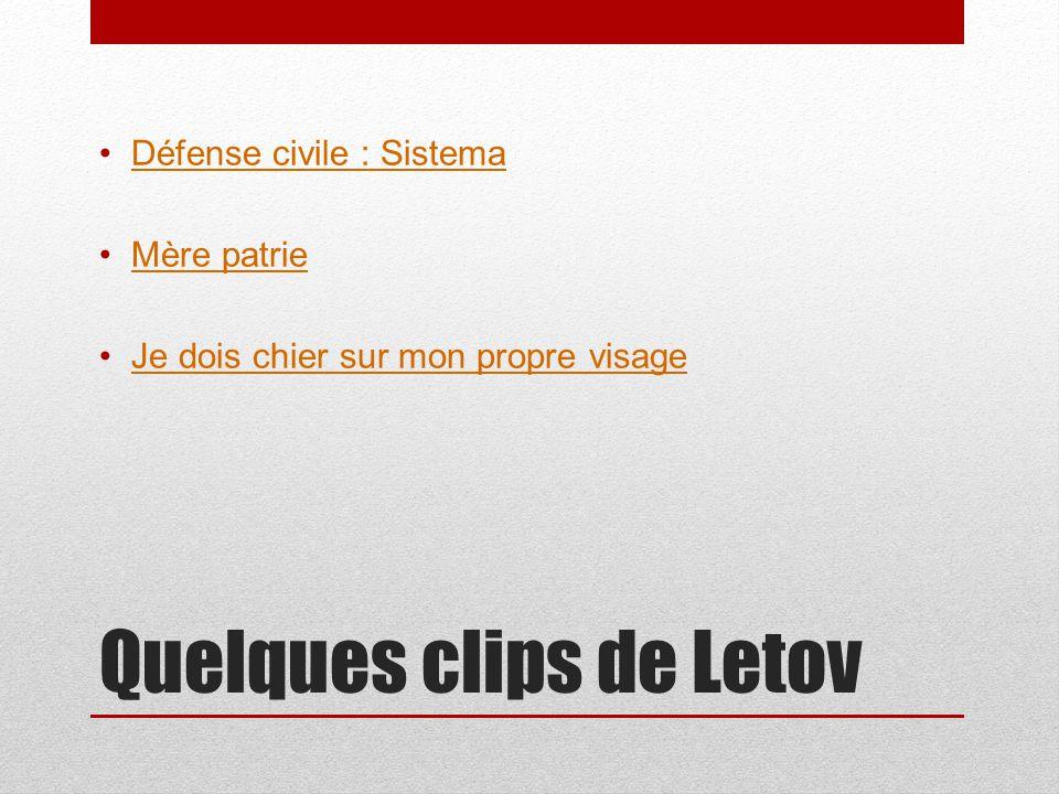 Quelques clips de Letov Défense civile : Sistema Mère patrie Je dois chier sur mon propre visage