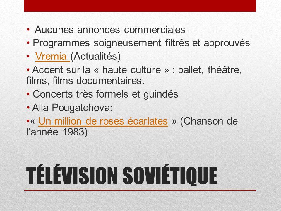 TÉLÉVISION SOVIÉTIQUE Aucunes annonces commerciales Programmes soigneusement filtrés et approuvés Vremia (Actualités)Vremia Accent sur la « haute cult