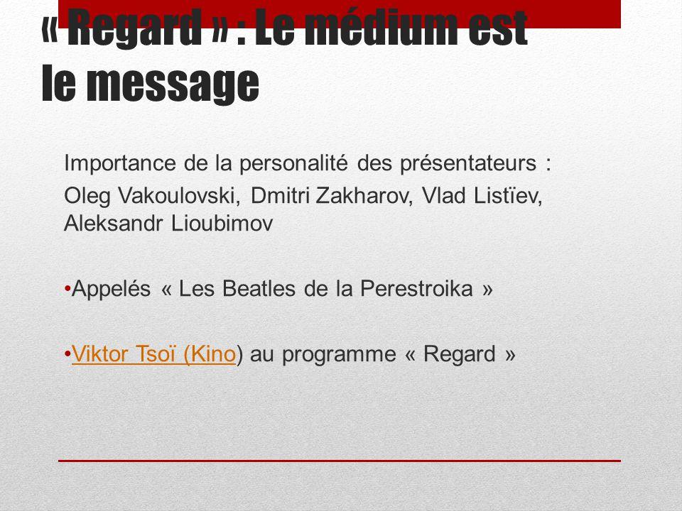 « Regard » : Le médium est le message Importance de la personalité des présentateurs : Oleg Vakoulovski, Dmitri Zakharov, Vlad Listïev, Aleksandr Liou