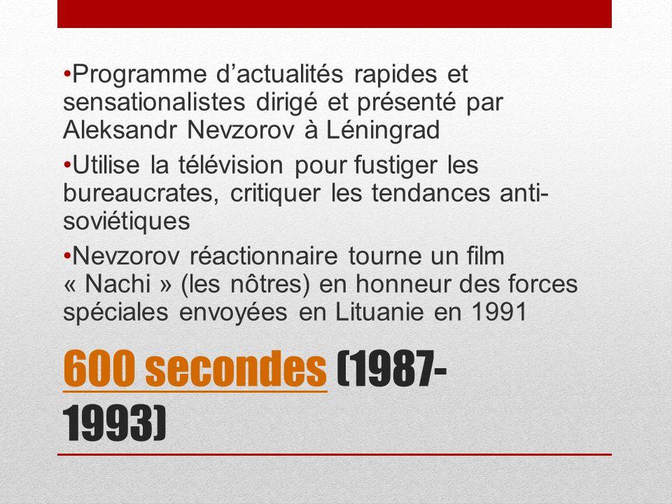 600 secondes600 secondes (1987- 1993) Programme dactualités rapides et sensationalistes dirigé et présenté par Aleksandr Nevzorov à Léningrad Utilise