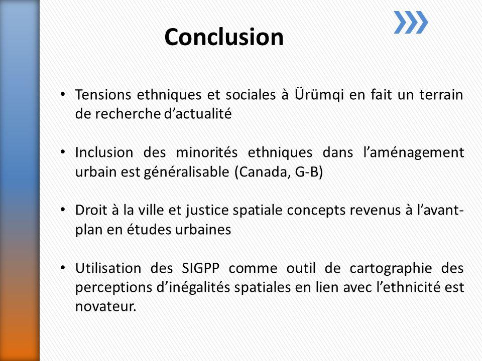 Conclusion Tensions ethniques et sociales à Ürümqi en fait un terrain de recherche dactualité Inclusion des minorités ethniques dans laménagement urbain est généralisable (Canada, G-B) Droit à la ville et justice spatiale concepts revenus à lavant- plan en études urbaines Utilisation des SIGPP comme outil de cartographie des perceptions dinégalités spatiales en lien avec lethnicité est novateur.