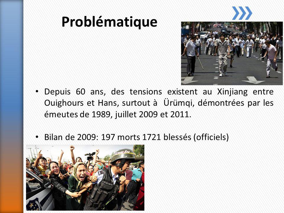 Problématique Depuis 60 ans, des tensions existent au Xinjiang entre Ouighours et Hans, surtout à Ürümqi, démontrées par les émeutes de 1989, juillet 2009 et 2011.