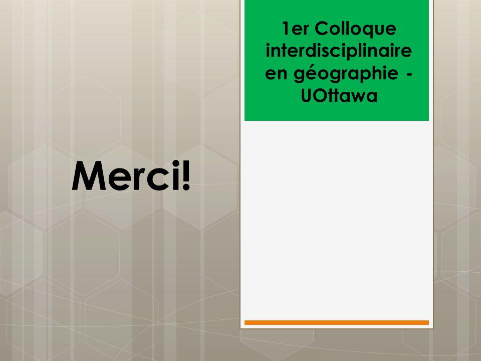 Merci! 1er Colloque interdisciplinaire en géographie - UOttawa