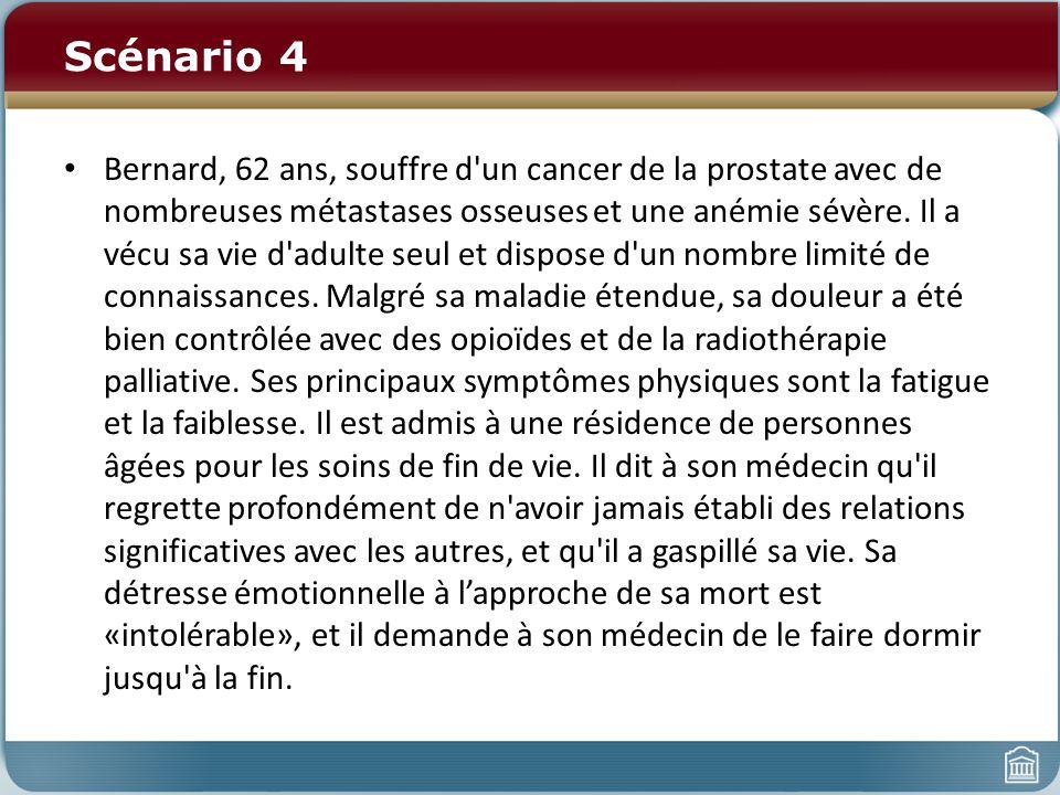 Scénario 4 Bernard, 62 ans, souffre d'un cancer de la prostate avec de nombreuses métastases osseuses et une anémie sévère. Il a vécu sa vie d'adulte