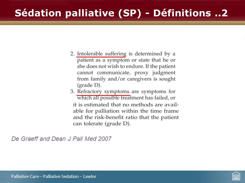 Sédation palliative (SP) - Définitions..2 Palliative Care – Palliative Sedation – Lawlor De Graeff and Dean J Pall Med 2007