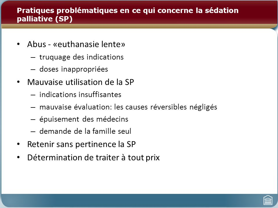 Pratiques problématiques en ce qui concerne la sédation palliative (SP) Abus - «euthanasie lente» – truquage des indications – doses inappropriées Mau