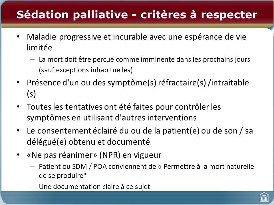 Sédation palliative - critères à respecter Maladie progressive et incurable avec une espérance de vie limitée – La mort doit être perçue comme imminen