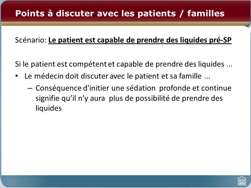 Points à discuter avec les patients / familles Scénario: Le patient est capable de prendre des liquides pré-SP Si le patient est compétent et capable