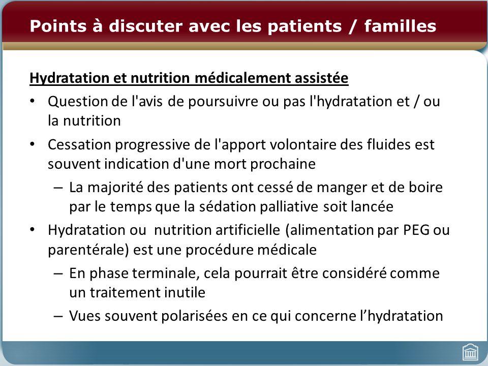 Points à discuter avec les patients / familles Hydratation et nutrition médicalement assistée Question de l'avis de poursuivre ou pas l'hydratation et