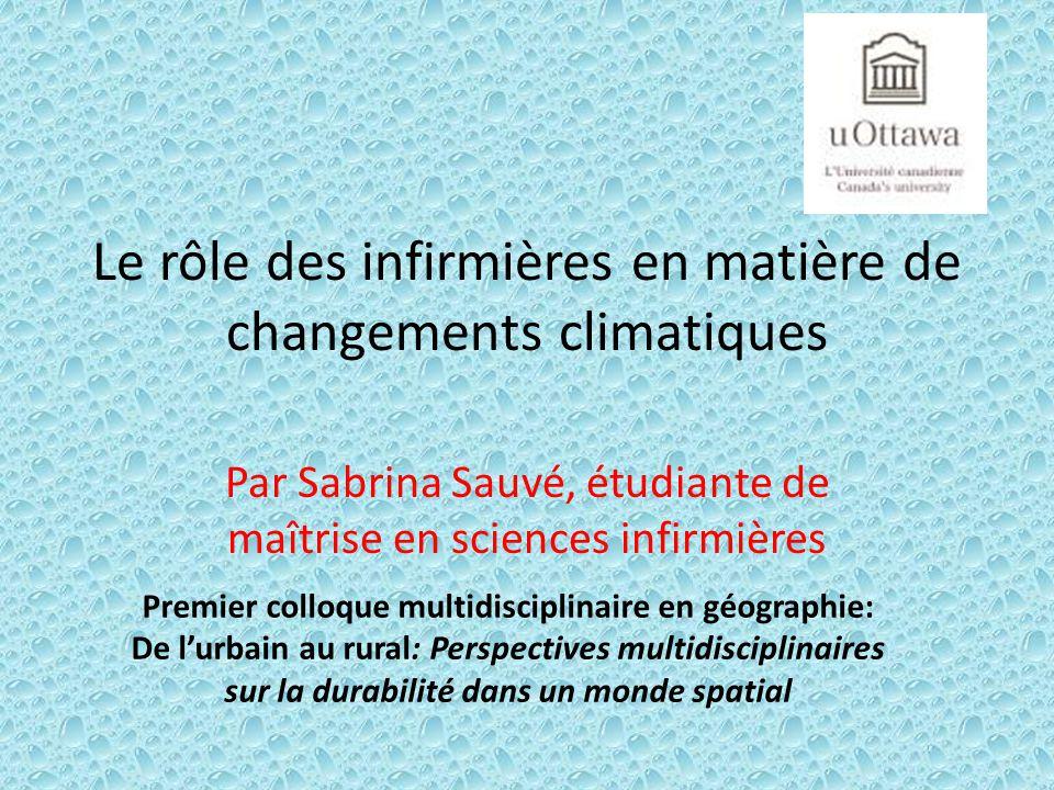 Le rôle des infirmières en matière de changements climatiques Par Sabrina Sauvé, étudiante de maîtrise en sciences infirmières Premier colloque multid