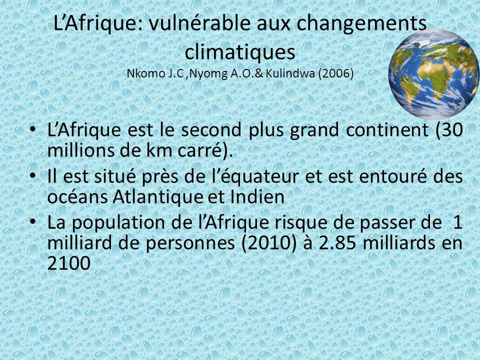LAfrique: vulnérable aux changements climatiques Nkomo J.C,Nyomg A.O.& Kulindwa (2006) LAfrique est le second plus grand continent (30 millions de km