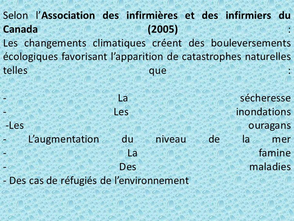 Selon lAssociation des infirmières et des infirmiers du Canada (2005) : Les changements climatiques créent des bouleversements écologiques favorisant