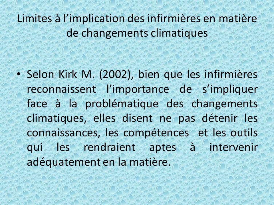 Limites à limplication des infirmières en matière de changements climatiques Selon Kirk M. (2002), bien que les infirmières reconnaissent limportance