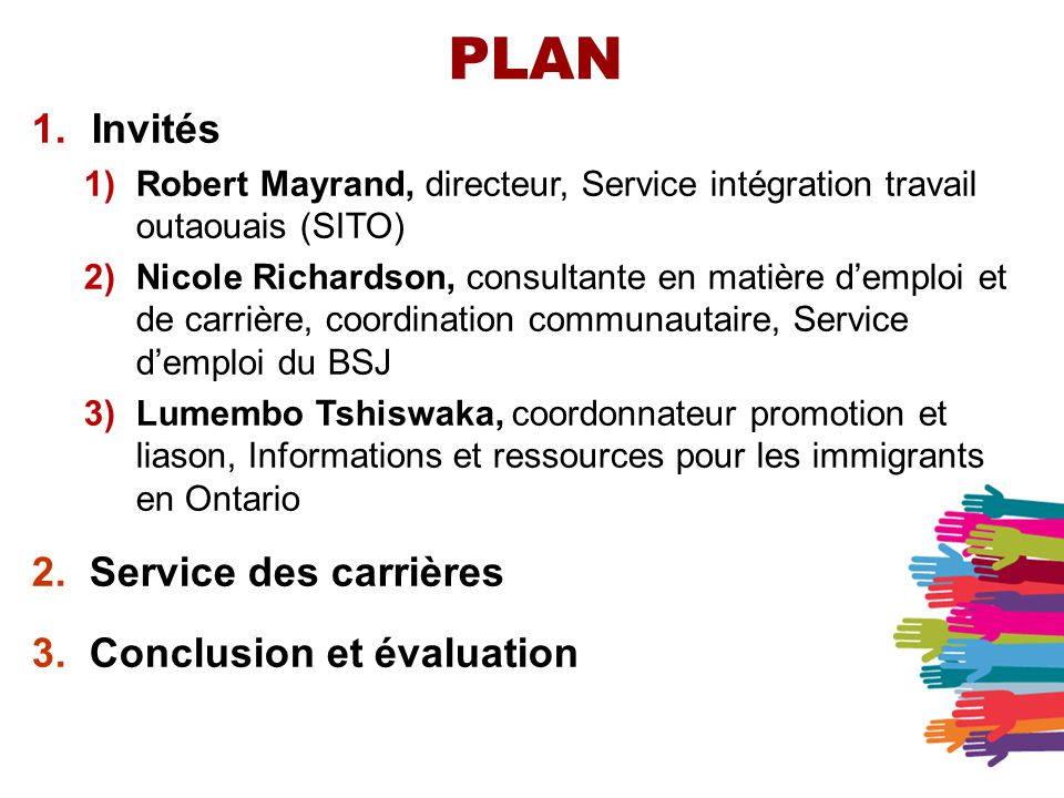 PLAN 1. Invités 1) Robert Mayrand, directeur, Service intégration travail outaouais (SITO) 2) Nicole Richardson, consultante en matière demploi et de